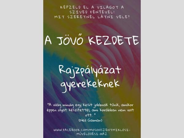 """""""A JÖVÖ KEZDETE"""" rajzpályázat gyerekeknek"""